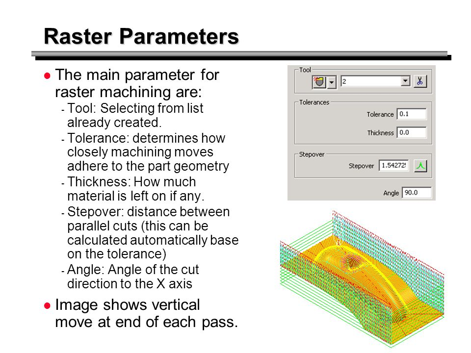 Raster Parameters The main parameter for raster machining are: