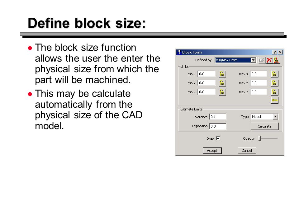 Define block size: The block size function allows the user the enter the physical size from which the part will be machined.