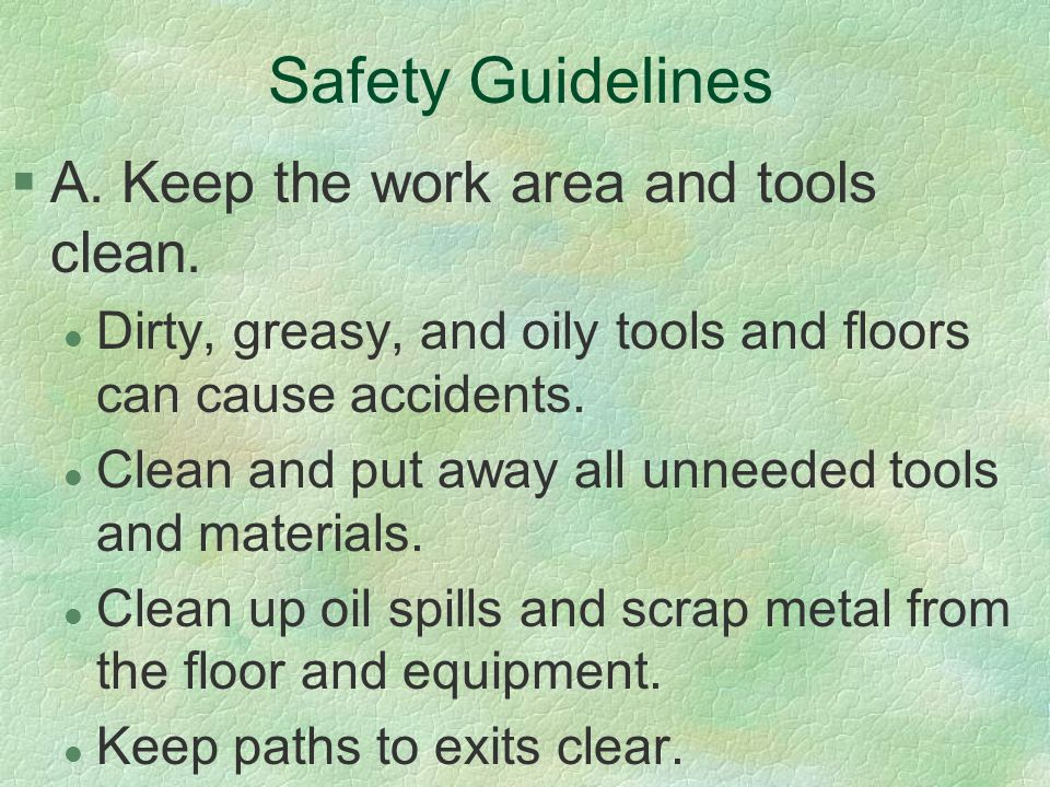 Safety Guidelines A. Keep the work area and tools clean.