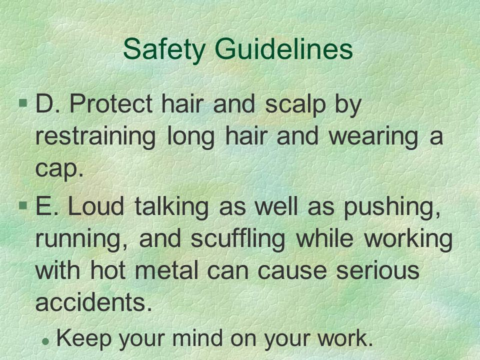Safety Guidelines D. Protect hair and scalp by restraining long hair and wearing a cap.