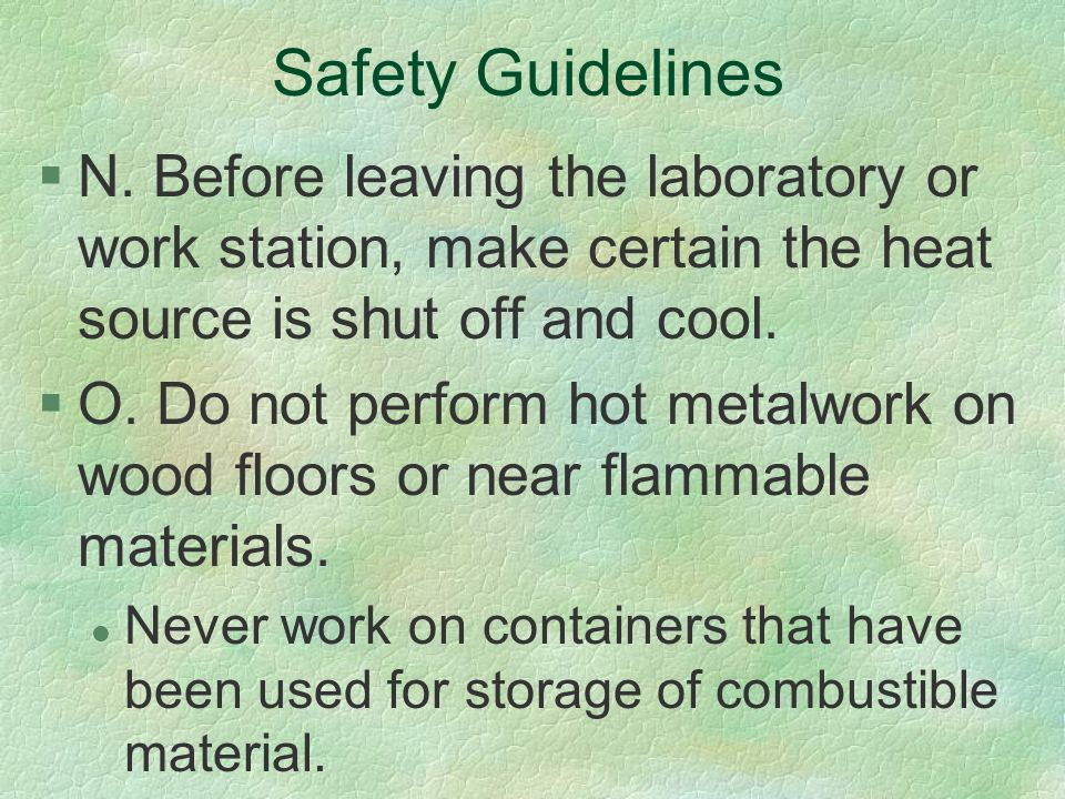 Safety Guidelines N. Before leaving the laboratory or work station, make certain the heat source is shut off and cool.