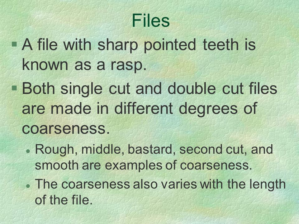 Files A file with sharp pointed teeth is known as a rasp.