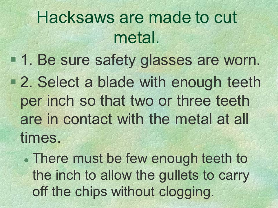 Hacksaws are made to cut metal.