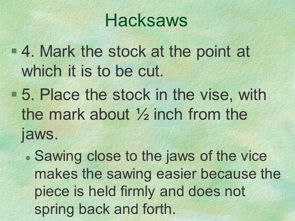 Hacksaws 4. Mark the stock at the point at which it is to be cut.