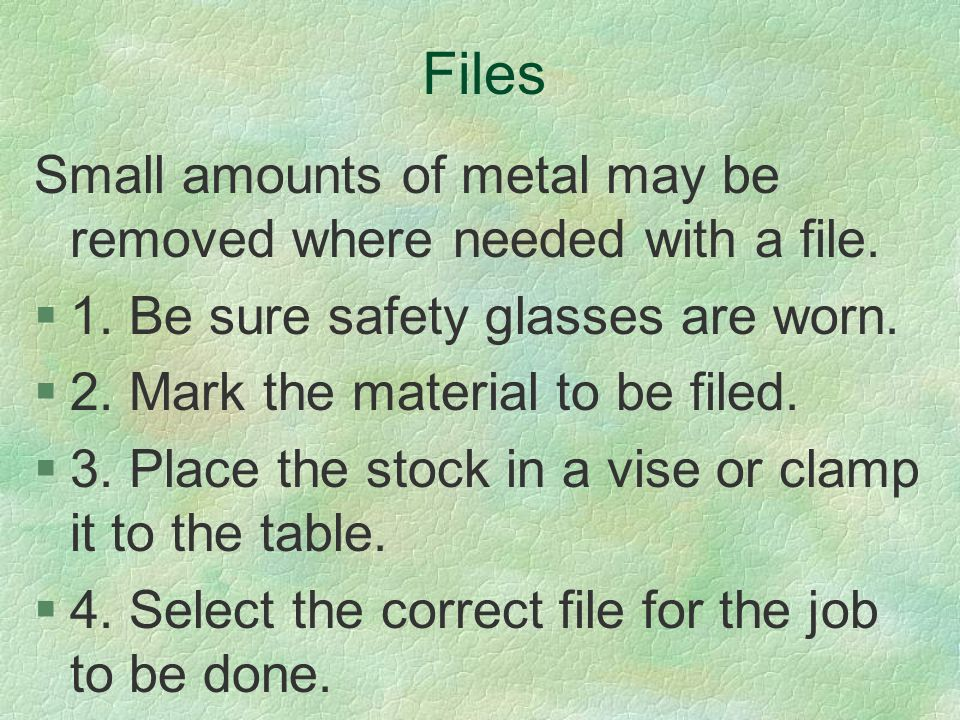 Files Small amounts of metal may be removed where needed with a file.