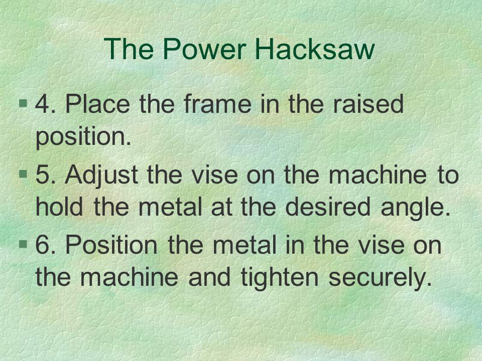 The Power Hacksaw 4. Place the frame in the raised position.