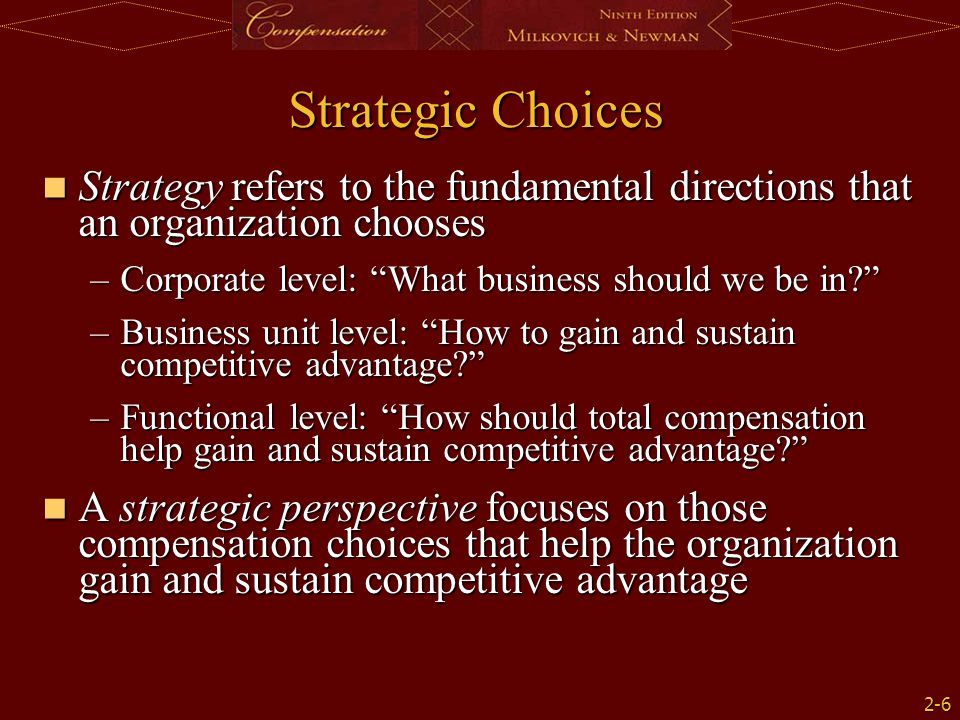 Strategic Choices Strategy refers to the fundamental directions that an organization chooses. Corporate level: What business should we be in