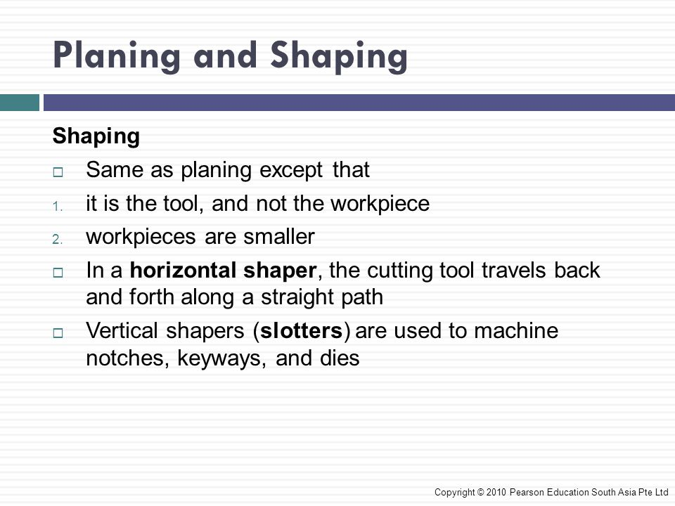 Planing and Shaping Shaping Same as planing except that