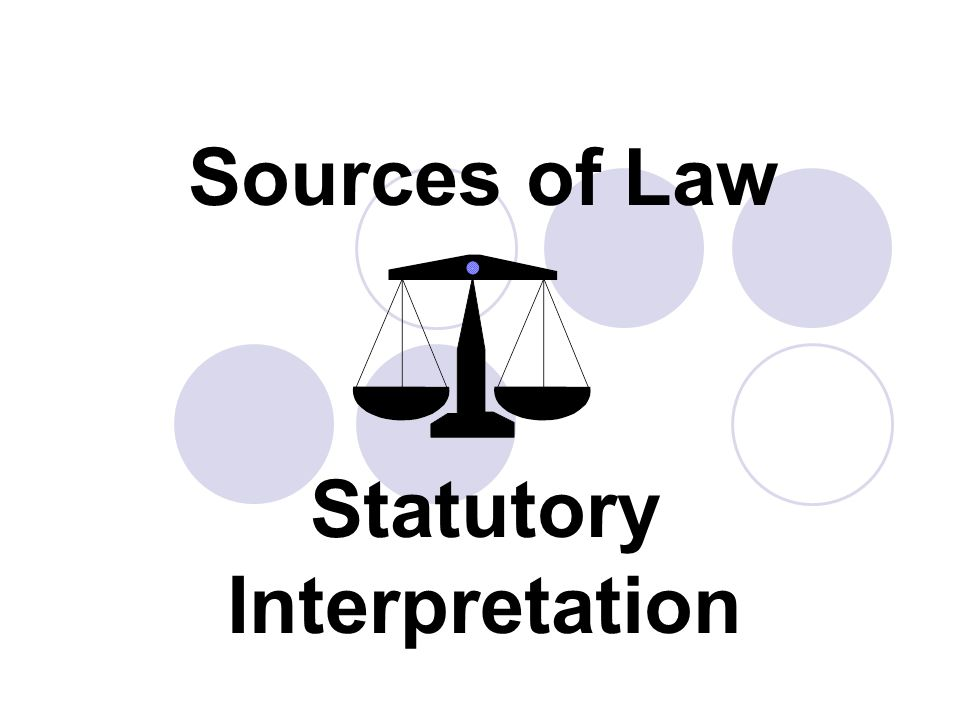 Sources of Law Statutory Interpretation