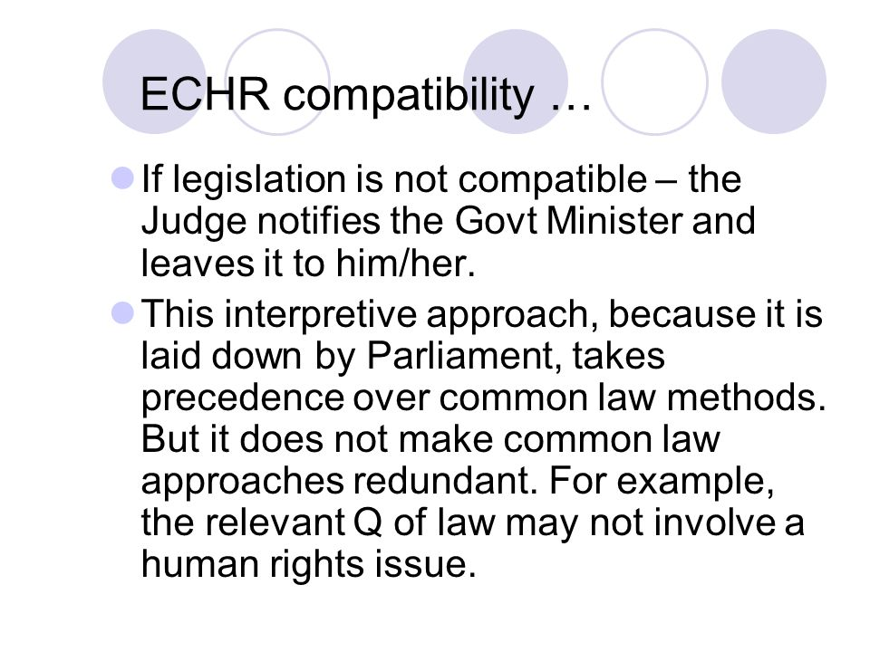 ECHR compatibility … If legislation is not compatible – the Judge notifies the Govt Minister and leaves it to him/her.