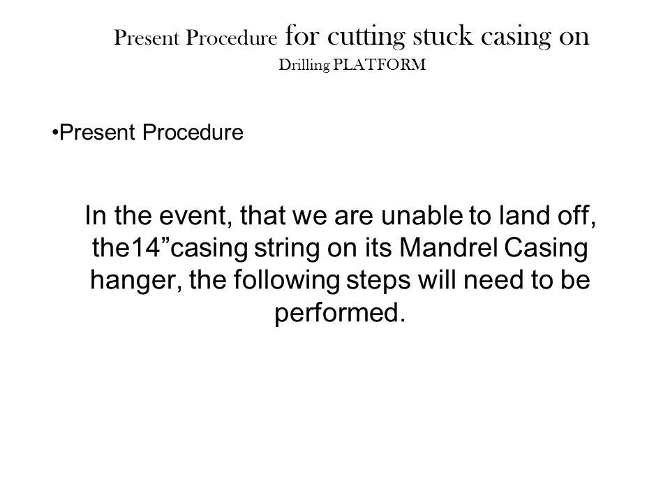 Present Procedure for cutting stuck casing on Drilling PLATFORM