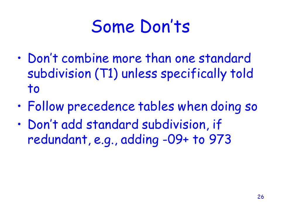 Some Don'ts Don't combine more than one standard subdivision (T1) unless specifically told to. Follow precedence tables when doing so.