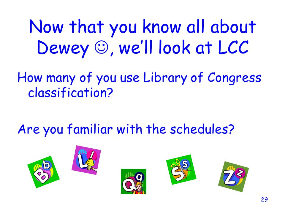 Now that you know all about Dewey , we'll look at LCC