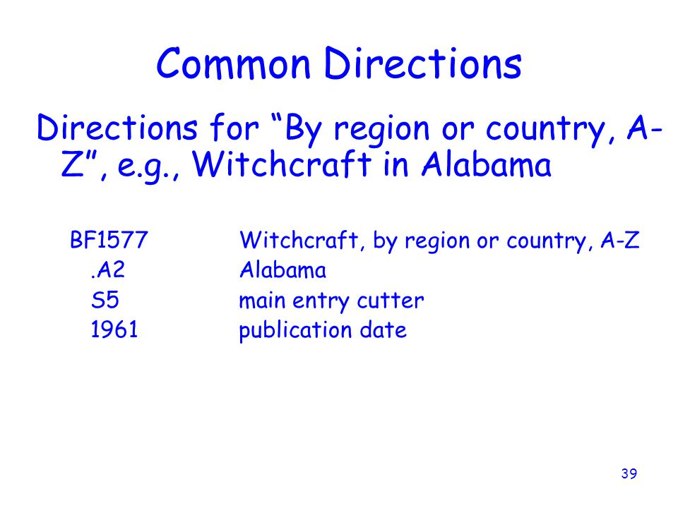 Common Directions Directions for By region or country, A-Z , e.g., Witchcraft in Alabama. BF1577 Witchcraft, by region or country, A-Z.