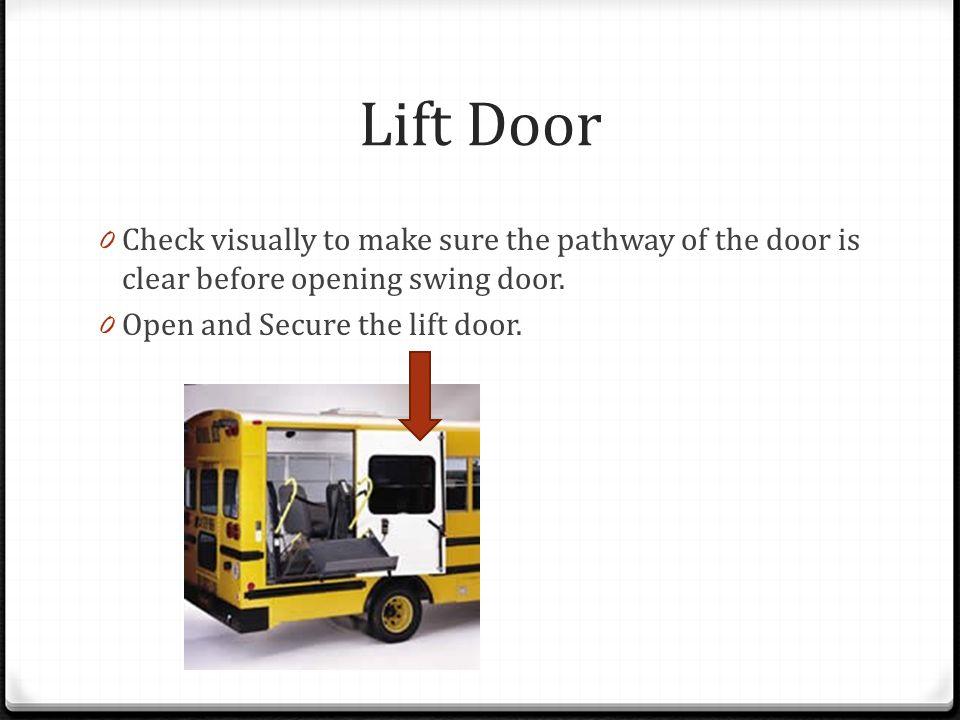 Lift Door Check visually to make sure the pathway of the door is clear before opening swing door.