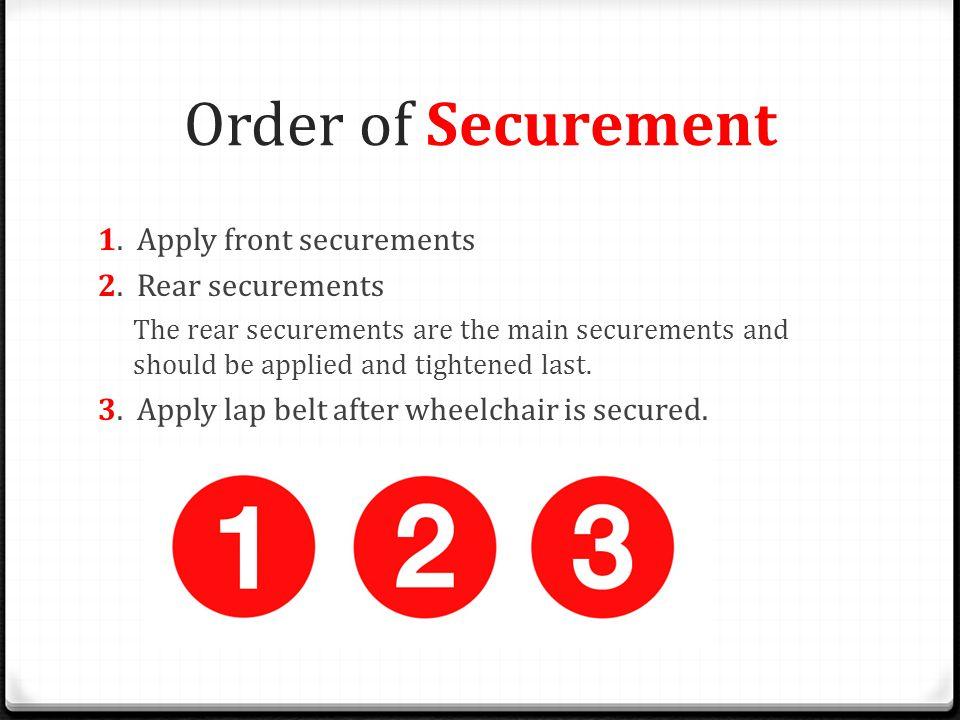 Order of Securement 1. Apply front securements 2. Rear securements