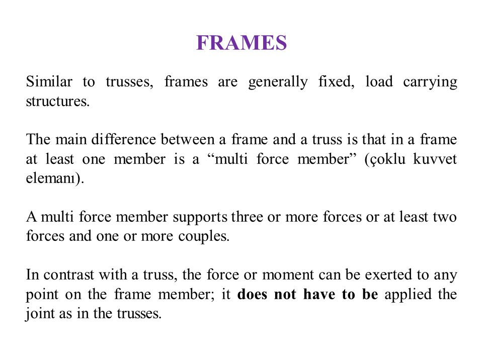 FRAMES Similar to trusses, frames are generally fixed, load carrying structures.