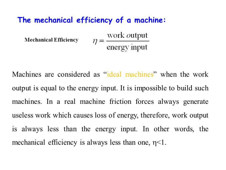 The mechanical efficiency of a machine: