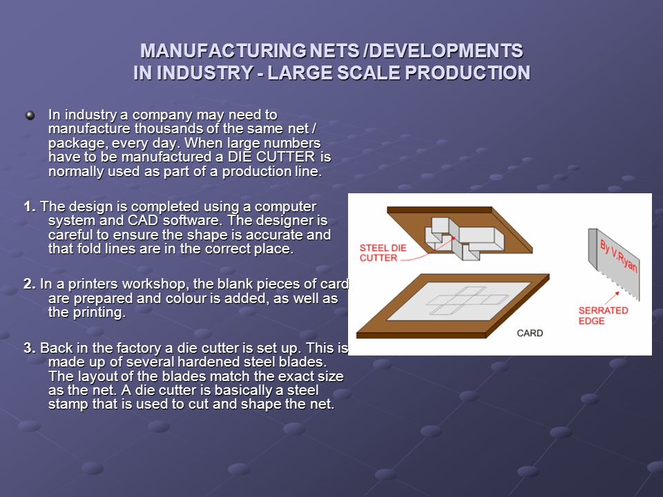 MANUFACTURING NETS /DEVELOPMENTS IN INDUSTRY - LARGE SCALE PRODUCTION
