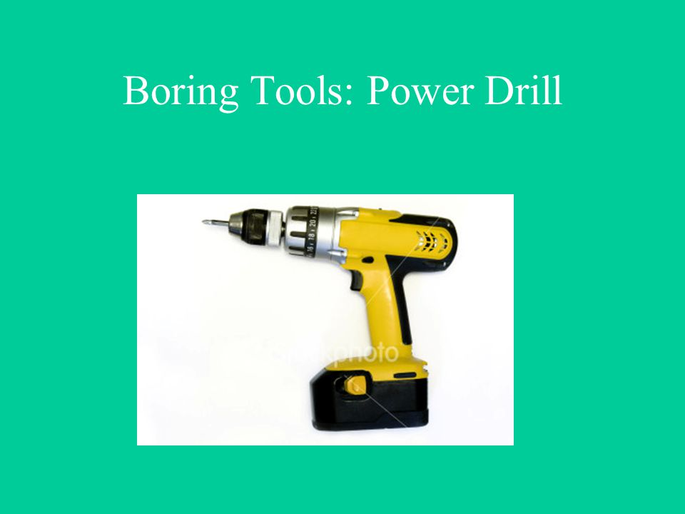 Boring Tools: Power Drill
