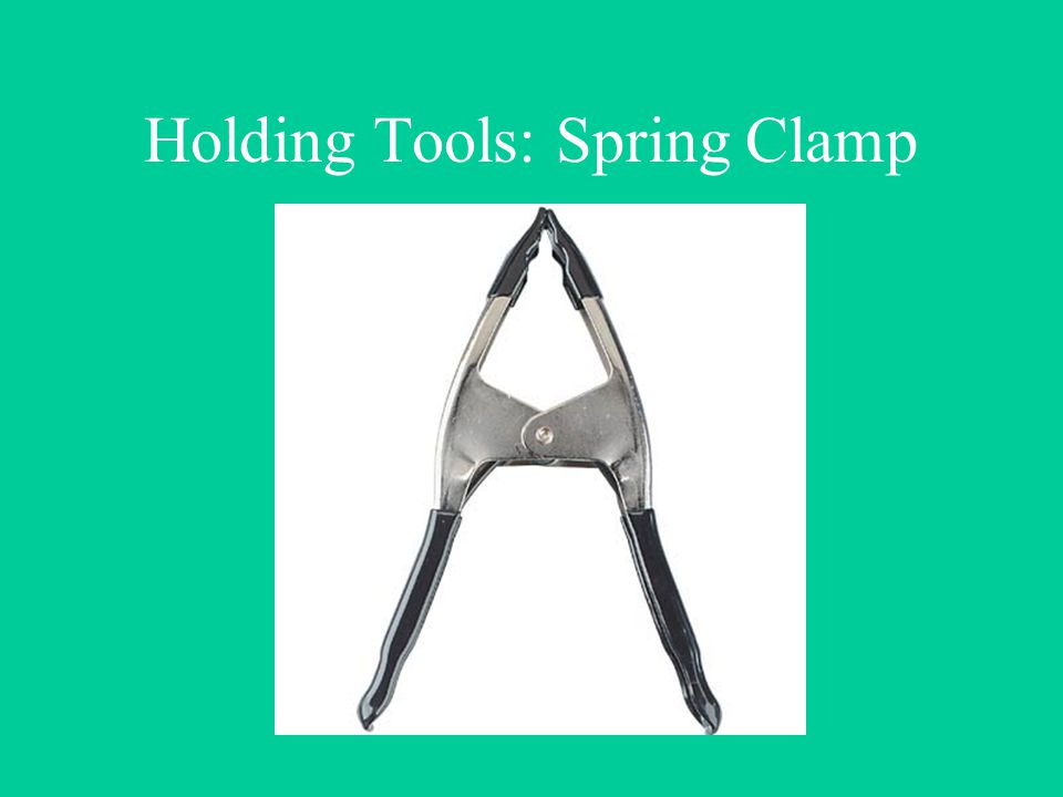 Holding Tools: Spring Clamp