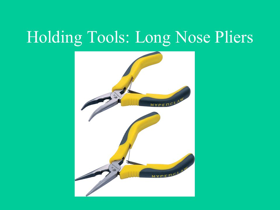 Holding Tools: Long Nose Pliers