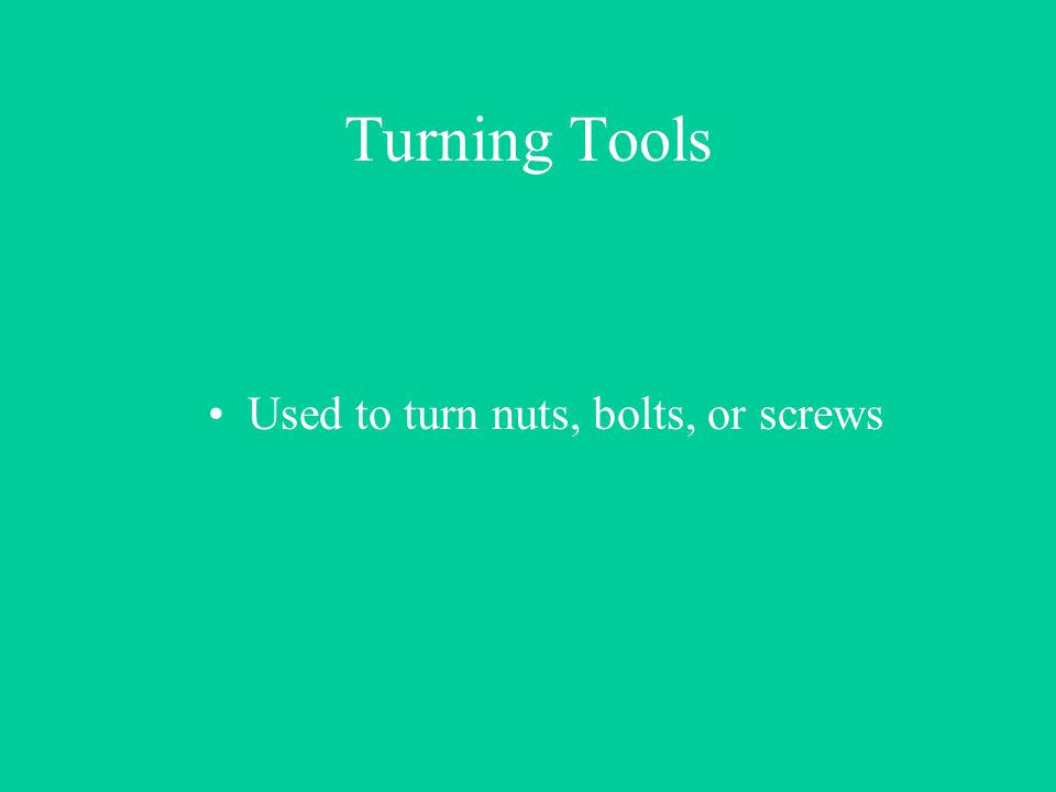 Used to turn nuts, bolts, or screws