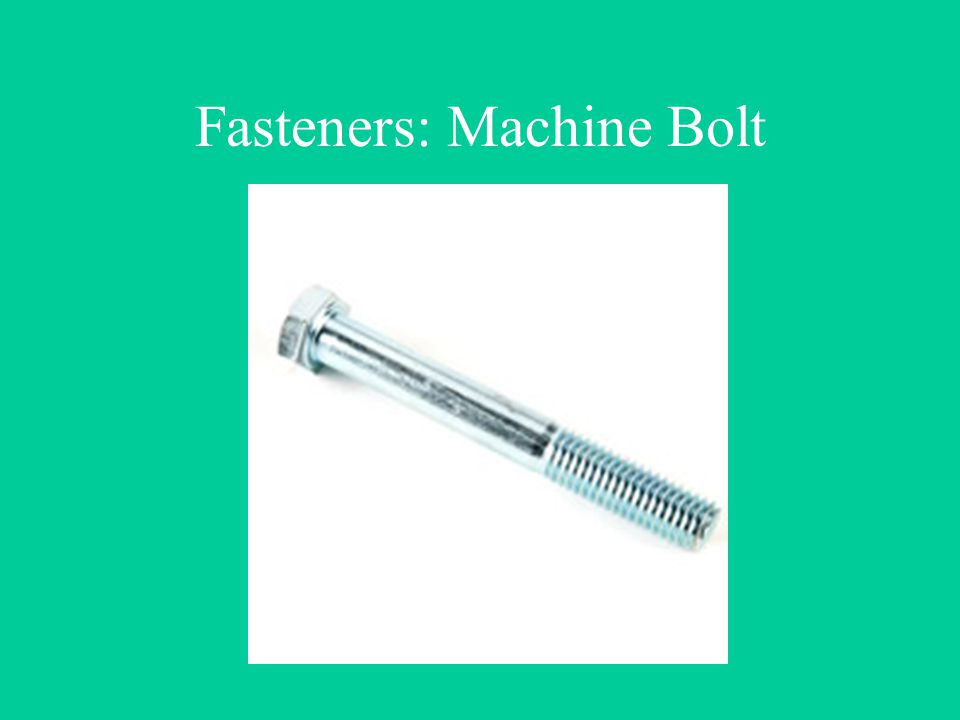 Fasteners: Machine Bolt