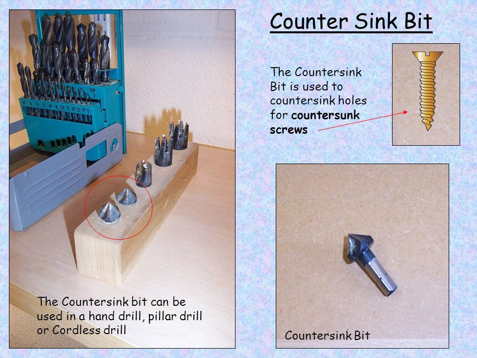 Counter Sink Bit The Countersink Bit is used to countersink holes for countersunk screws.