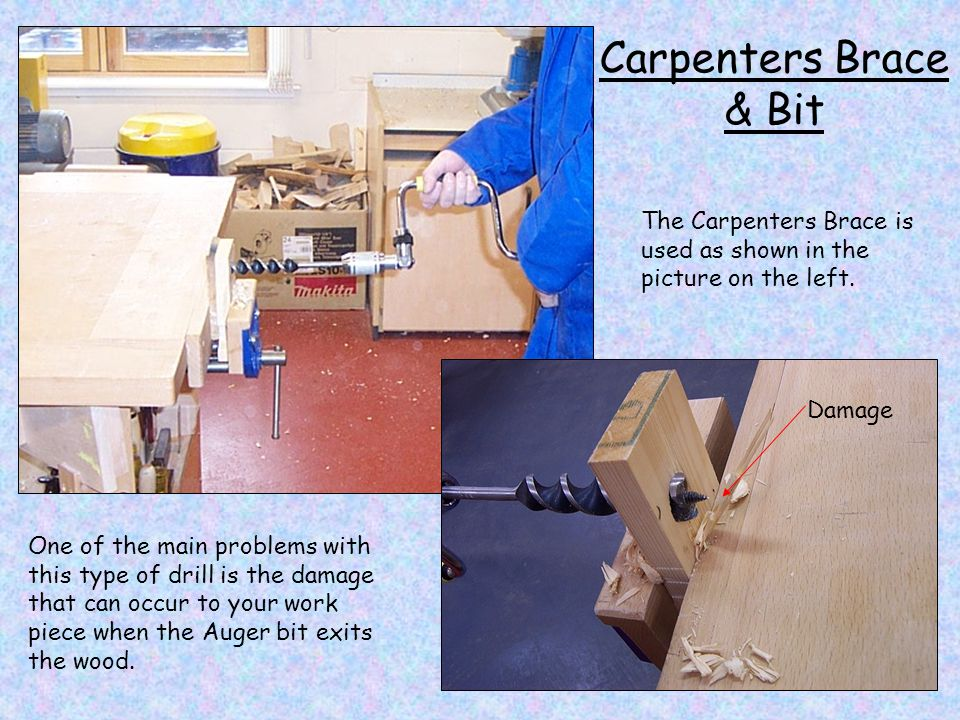 Carpenters Brace & Bit The Carpenters Brace is used as shown in the picture on the left. Damage.