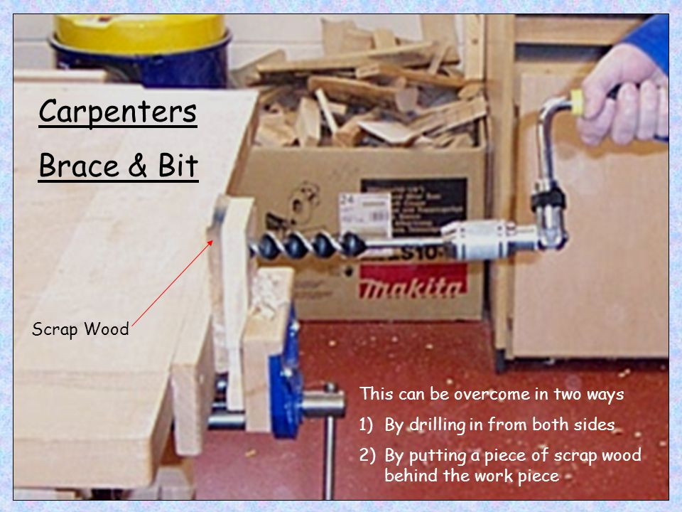 Carpenters Brace & Bit Scrap Wood This can be overcome in two ways