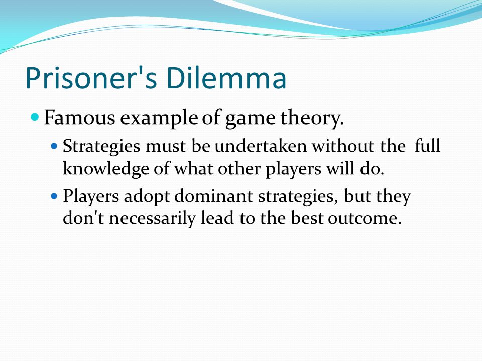 Prisoner s Dilemma Famous example of game theory.