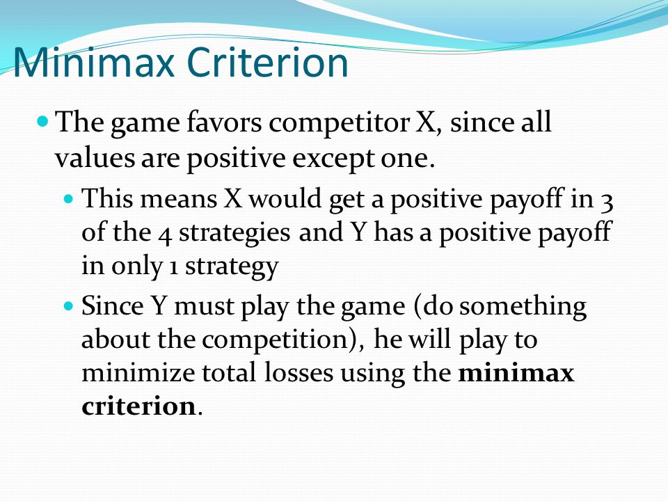 Minimax Criterion The game favors competitor X, since all values are positive except one.