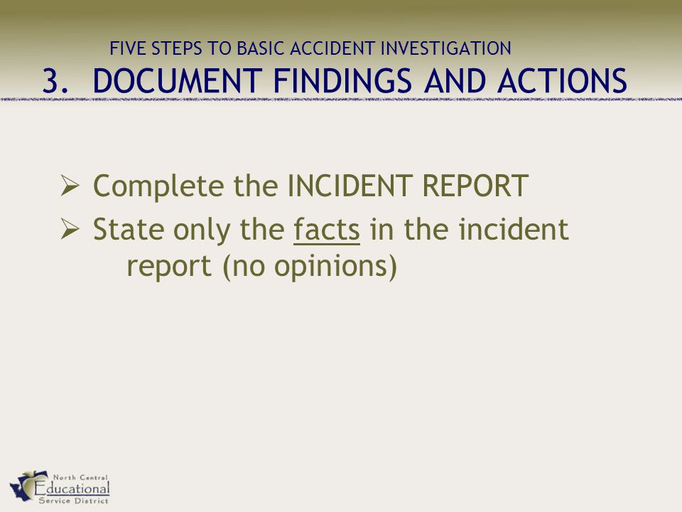 Complete the INCIDENT REPORT