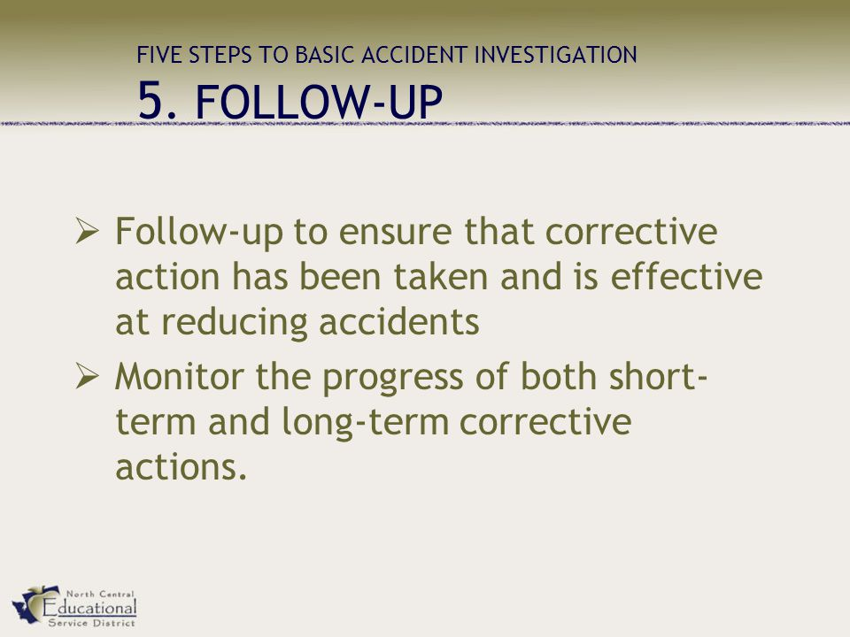 FIVE STEPS TO BASIC ACCIDENT INVESTIGATION 5. FOLLOW-UP