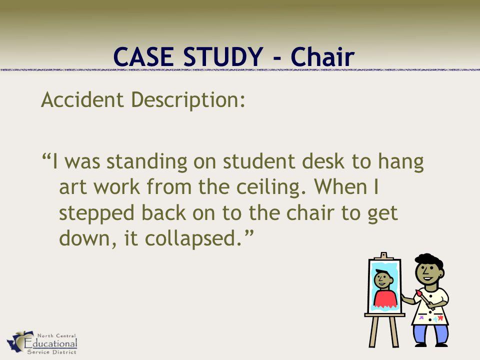 CASE STUDY - Chair Accident Description: