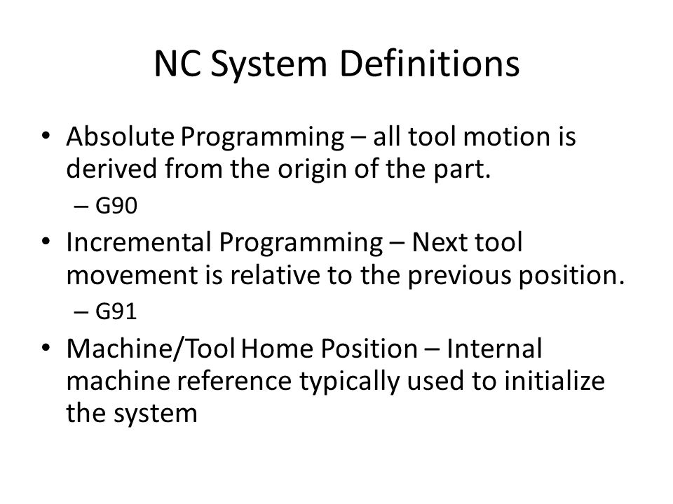 NC System Definitions Absolute Programming – all tool motion is derived from the origin of the part.