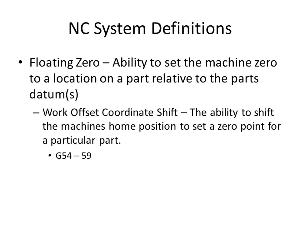 NC System Definitions Floating Zero – Ability to set the machine zero to a location on a part relative to the parts datum(s)