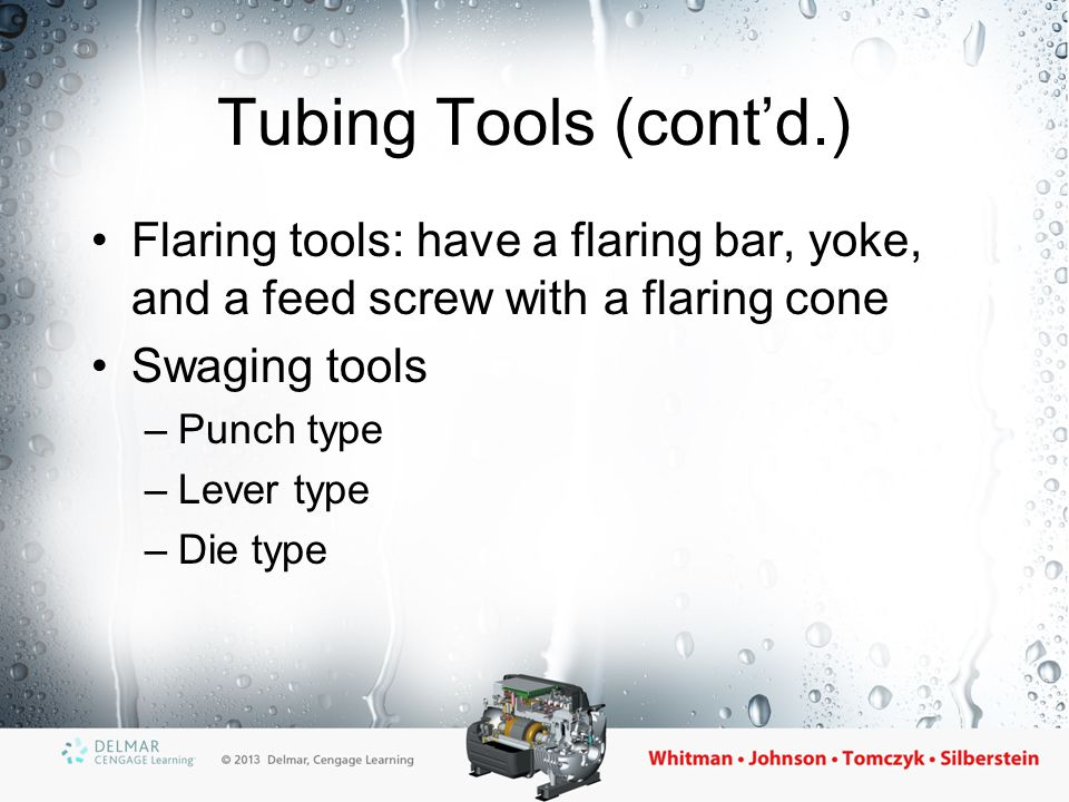 Tubing Tools (cont'd.) Flaring tools: have a flaring bar, yoke, and a feed screw with a flaring cone.