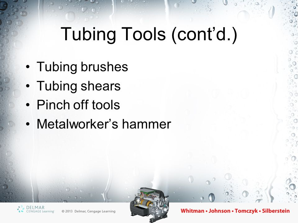 Tubing Tools (cont'd.) Tubing brushes Tubing shears Pinch off tools