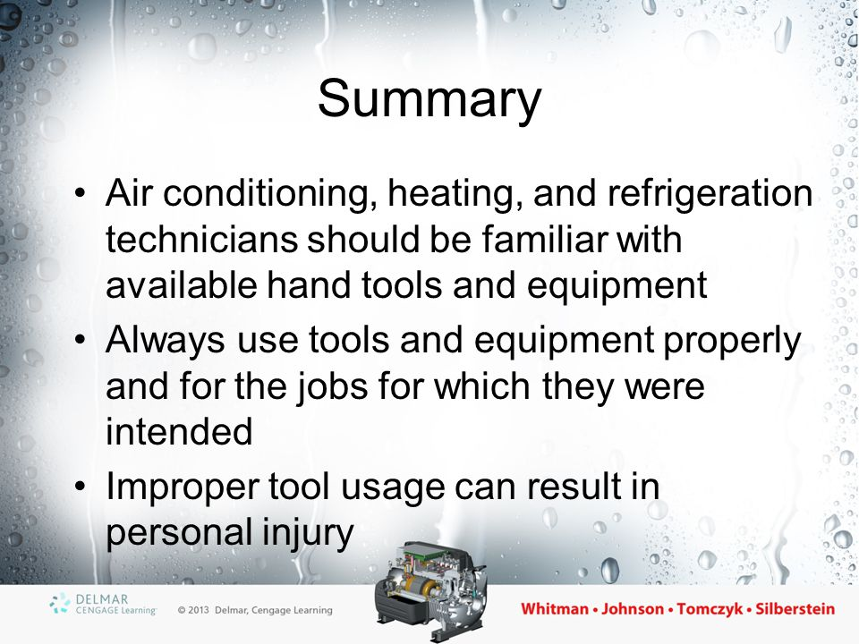 Summary Air conditioning, heating, and refrigeration technicians should be familiar with available hand tools and equipment.