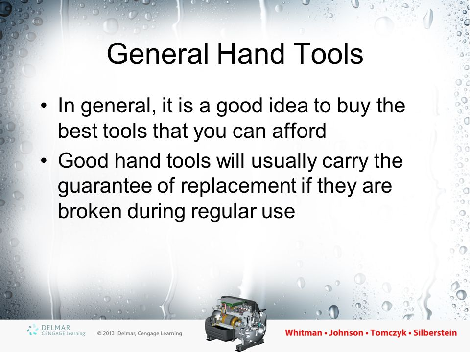 General Hand Tools In general, it is a good idea to buy the best tools that you can afford.