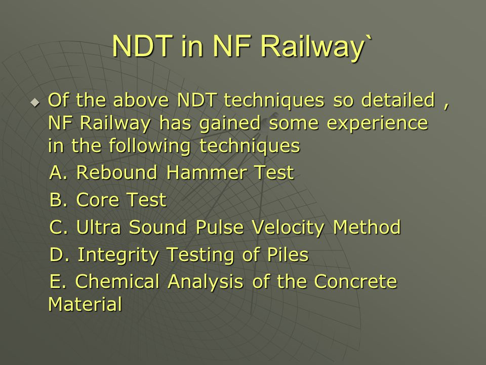 NDT in NF Railway` Of the above NDT techniques so detailed , NF Railway has gained some experience in the following techniques.
