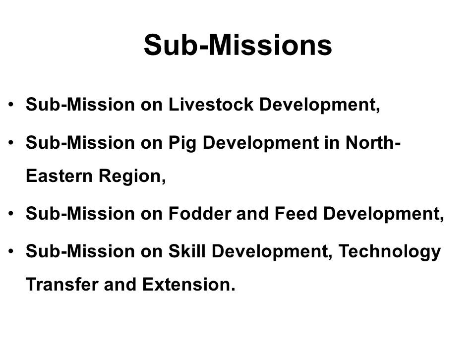 Sub-Missions Sub-Mission on Livestock Development,