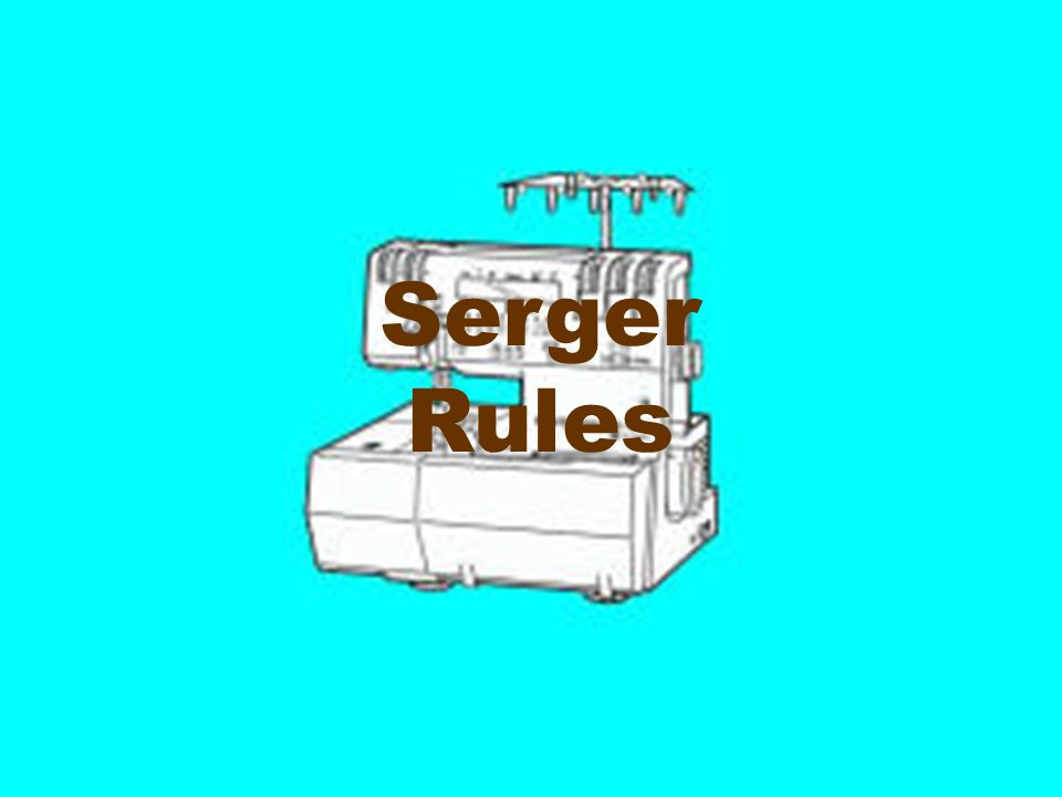 Serger Rules