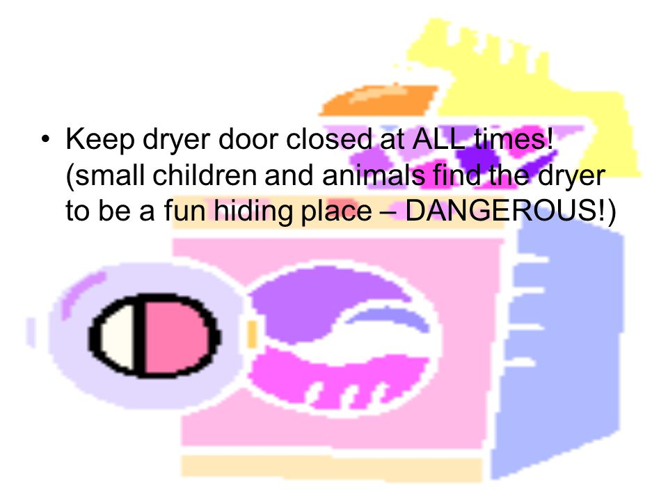 Keep dryer door closed at ALL times