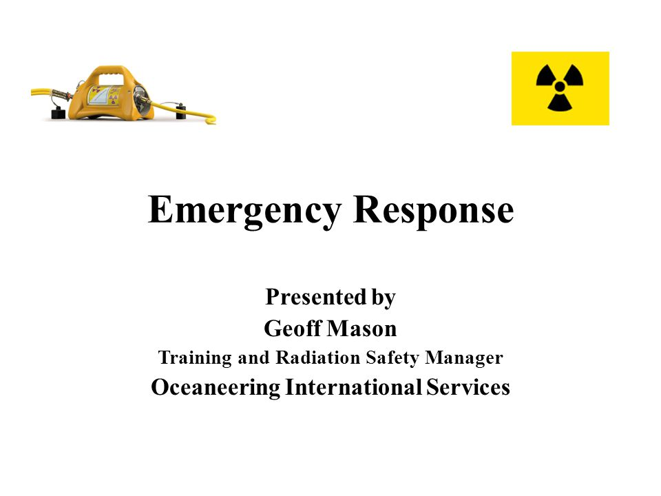 Emergency Response Presented by Geoff Mason