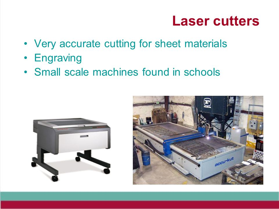 Laser cutters Very accurate cutting for sheet materials Engraving