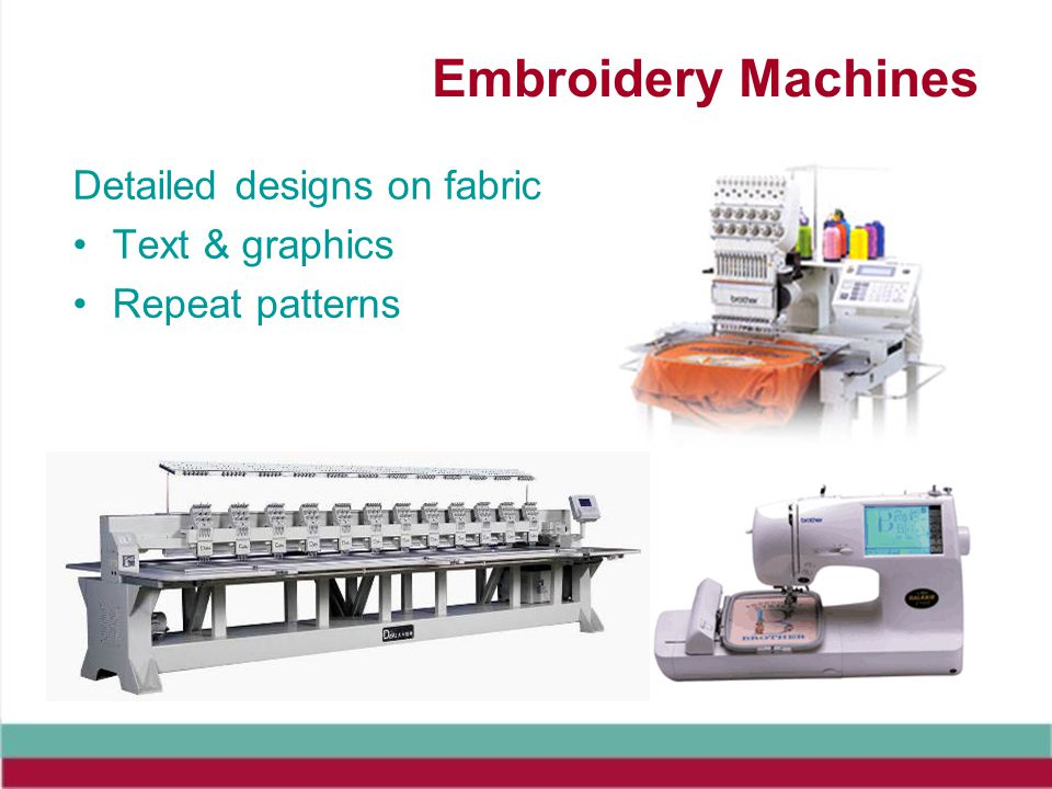 Embroidery Machines Detailed designs on fabric Text & graphics