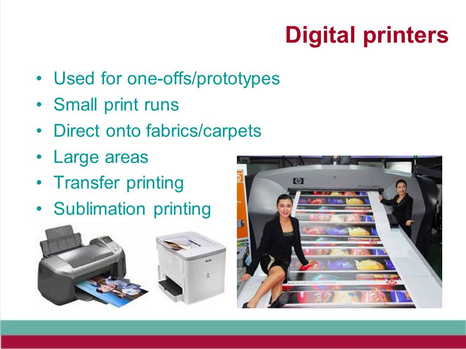 Digital printers Used for one-offs/prototypes Small print runs